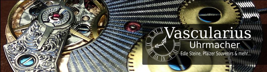 Vascularius Uhrmacher, edle Steine & Pfälzer Souveniers